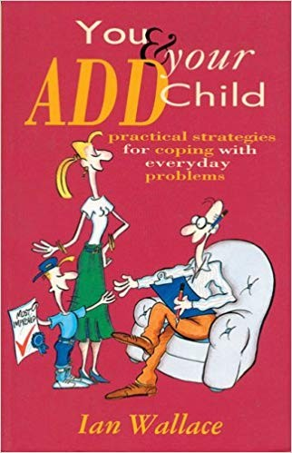 You and Your ADD Child: Practical strategies for coping with everyday problems.