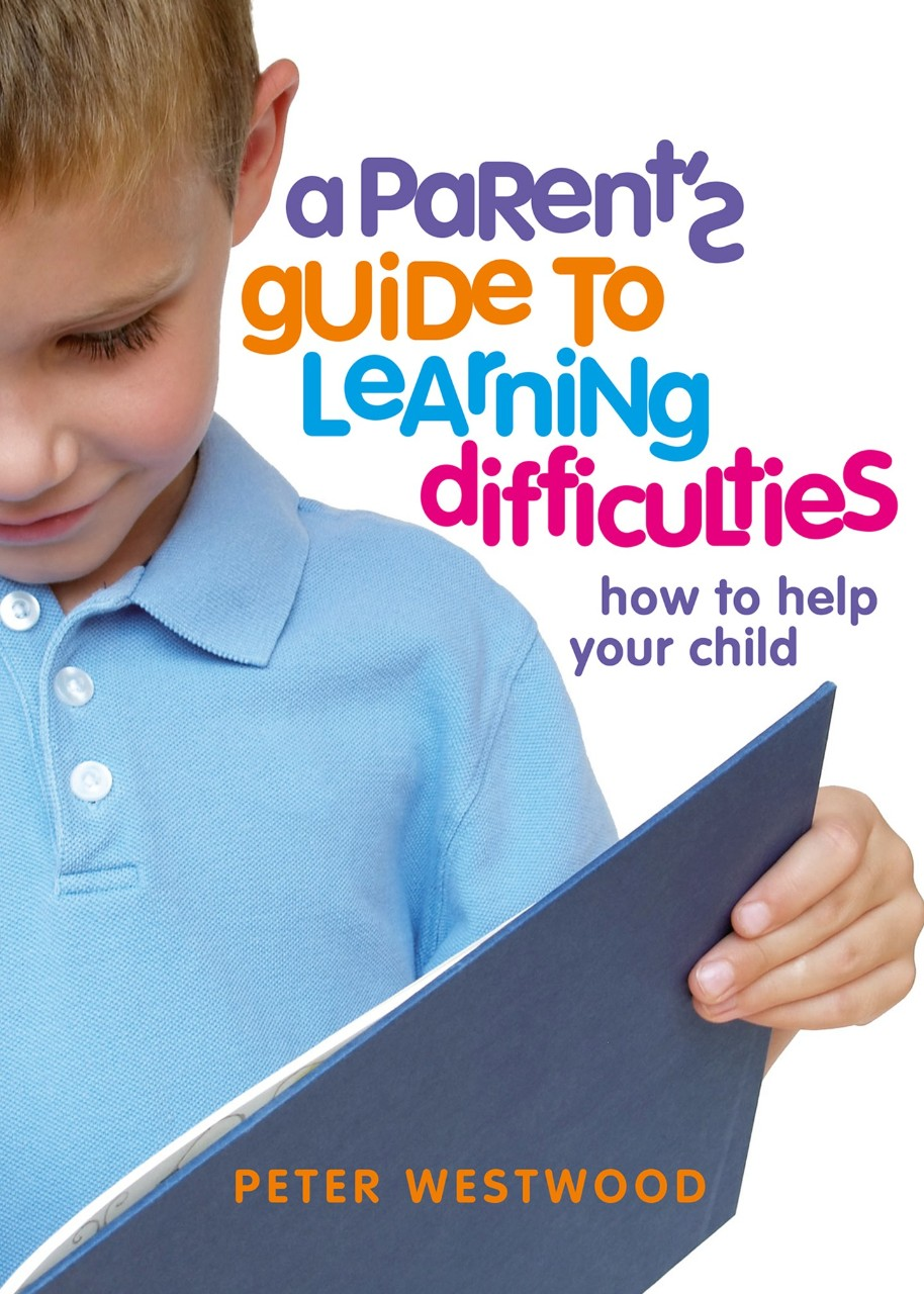 A Parent's Guide to Learning Difficulties: How to help your child.