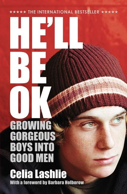 He'll Be Ok: Growing Gorgeous Boys into Good Men.