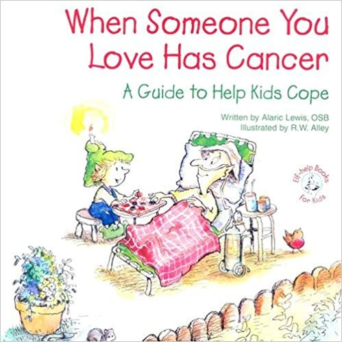 When Someone You Love Has Cancer: A guide to help kids cope.